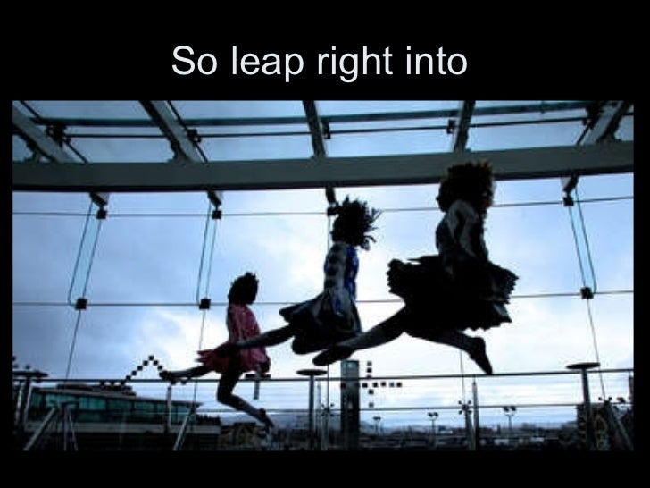 So leap right into