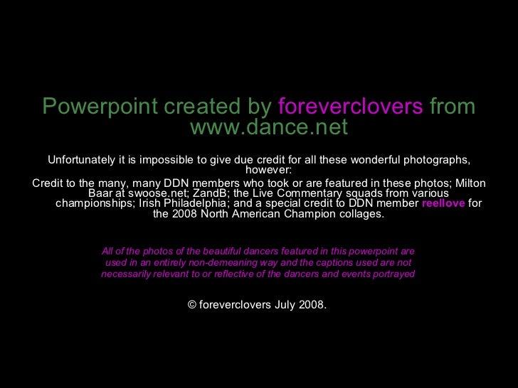 <ul><li>Powerpoint created by  foreverclovers  from www.dance.net </li></ul><ul><li>Unfortunately it is impossible to give...