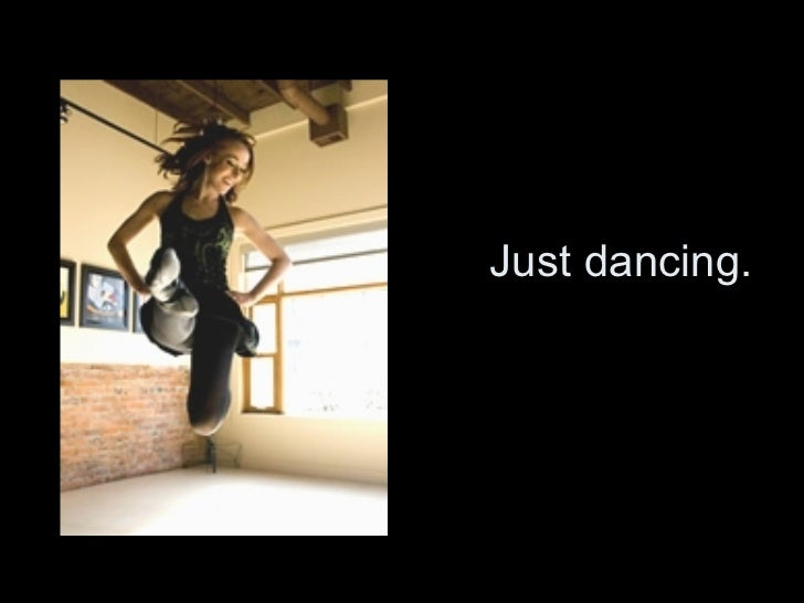 Just dancing.
