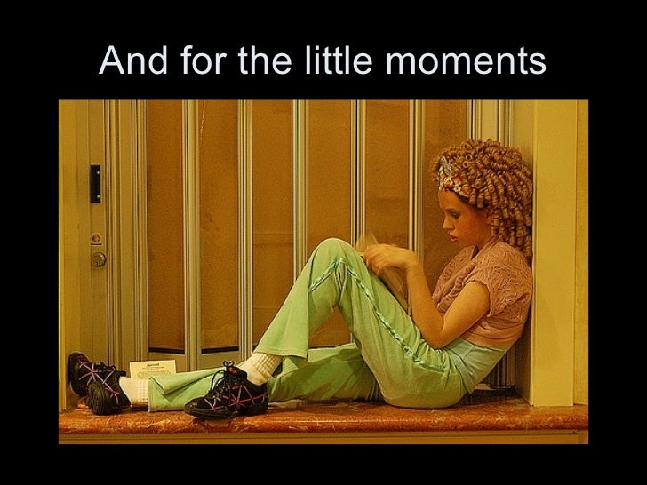 And for the little moments