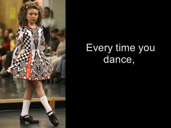 Every time you dance,