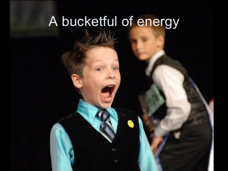 A bucketful of energy