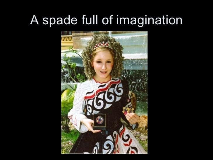 A spade full of imagination