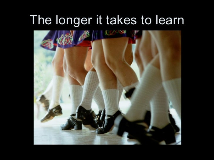 The longer it takes to learn