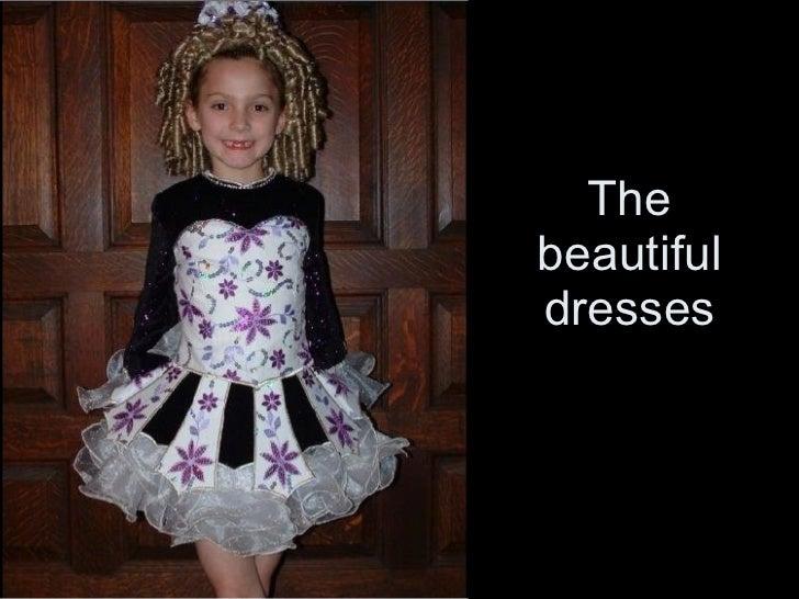 The beautiful dresses
