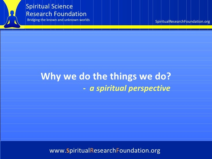 Cover Why we do the things we do? www. S piritual R esearch F oundation.org -   a spiritual perspective