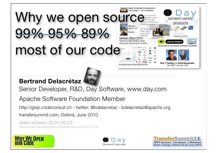 Why we open source 99% 95% 89% most of our code   Bertrand Delacrétaz  Senior Developer, R&D, Day Software, www.day.com  A...