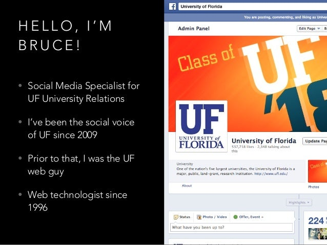 H E L L O , I ' M B R U C E ! • Social Media Specialist for UF University Relations • I've been the social voice of UF sin...