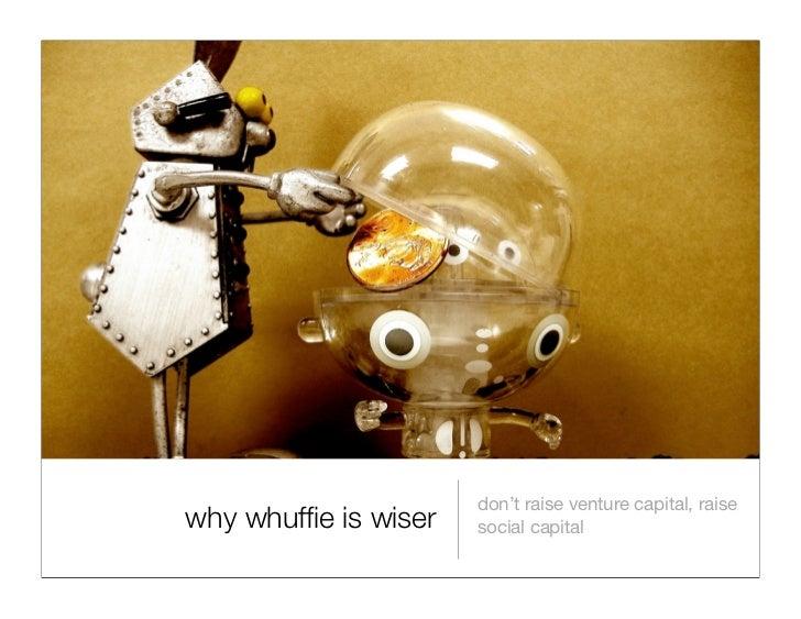 don't raise venture capital, raise why whuffie is wiser   social capital
