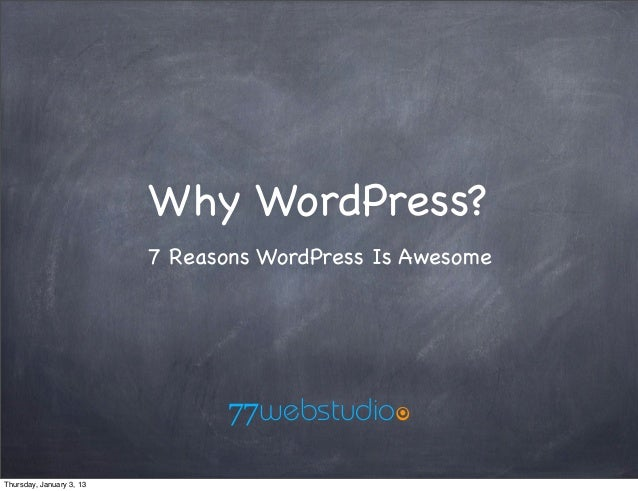 Why WordPress?                          7 Reasons WordPress Is Awesome                                77webstudio7Thursday...