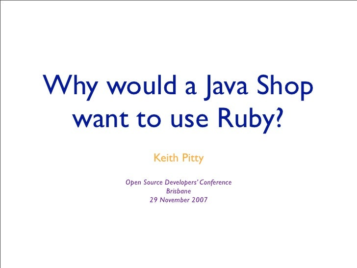 Why would a Java Shop  want to use Ruby?               Keith Pitty       Open Source Developers' Conference               ...