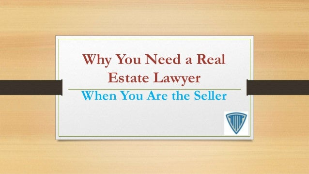 Why You Need a Real Estate Lawyer When You Are the Seller