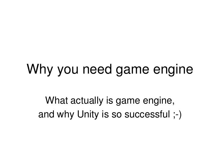 Why you need game engine<br />What actually is game engine,<br />and why Unity is so successful ;-)<br />