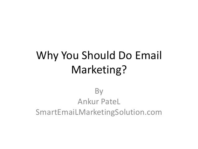 Why You Should Do Email      Marketing?              By          Ankur PateLSmartEmaiLMarketingSolution.com