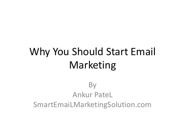 Why You Should Start Email       Marketing              By          Ankur PateLSmartEmaiLMarketingSolution.com