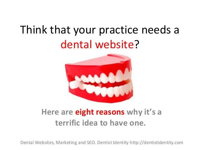 Think that your practice needs a dental website? Here are eight reasons why it's a terrific idea to have one. Dental Websi...