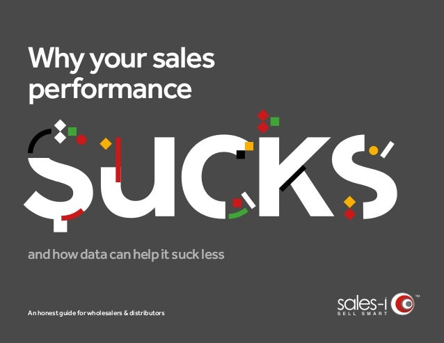 An honest guide for wholesalers & distributors Whyyoursales performance andhowdatacanhelpitsuckless