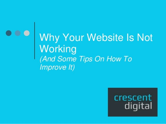 Why Your Website Is Not Working (And Some Tips On How To Improve It)