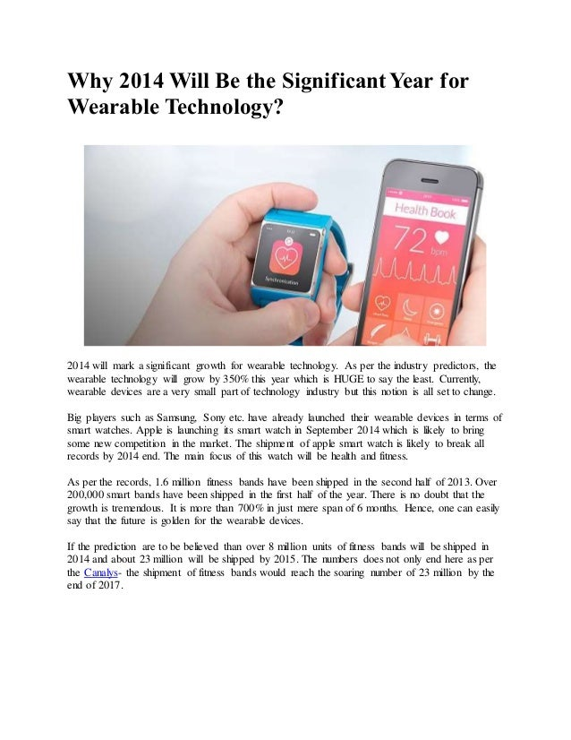 Why 2014 Will Be the SignificantYear for Wearable Technology? 2014 will mark a significant growth for wearable technology....