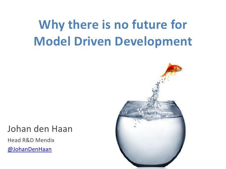 Why there is no future for Model Driven Development