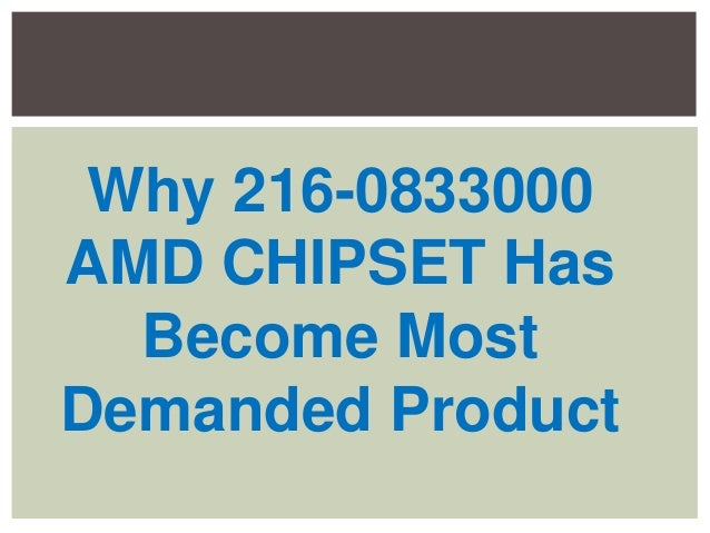 Why 216-0833000 AMD CHIPSET Has Become Most Demanded Product
