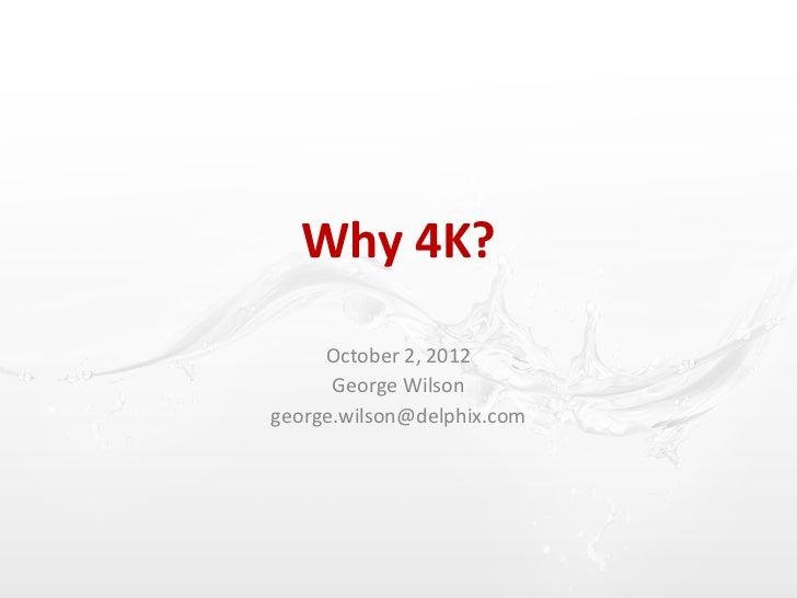 Why 4K?     October 2, 2012      George Wilsongeorge.wilson@delphix.com