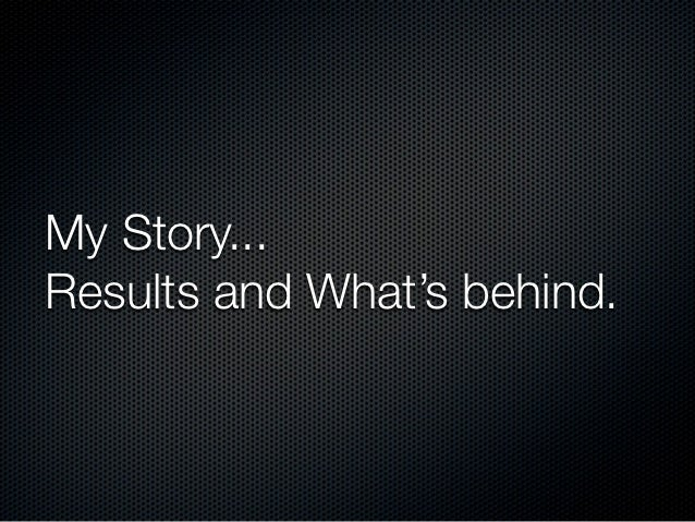 My Story...Results and What's behind.