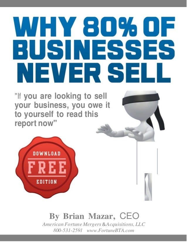 """""""If you are looking to sellyour business, you owe itto yourself to read thisreport now""""          By Brian Mazar, CEO      ..."""