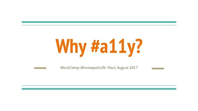 Why #a11y? WordCamp Minneapolis/St. Paul, August 2017