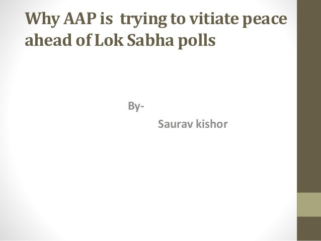 Why AAP is trying to vitiate peace ahead of Lok Sabha polls By- Saurav kishor
