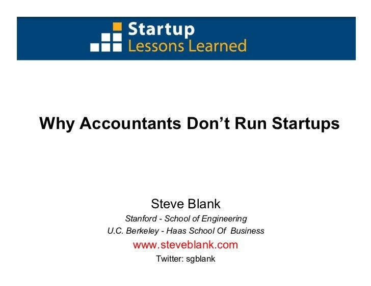 Why Accountants Don't Run Startups                     Steve Blank            Stanford - School of Engineering        U.C....