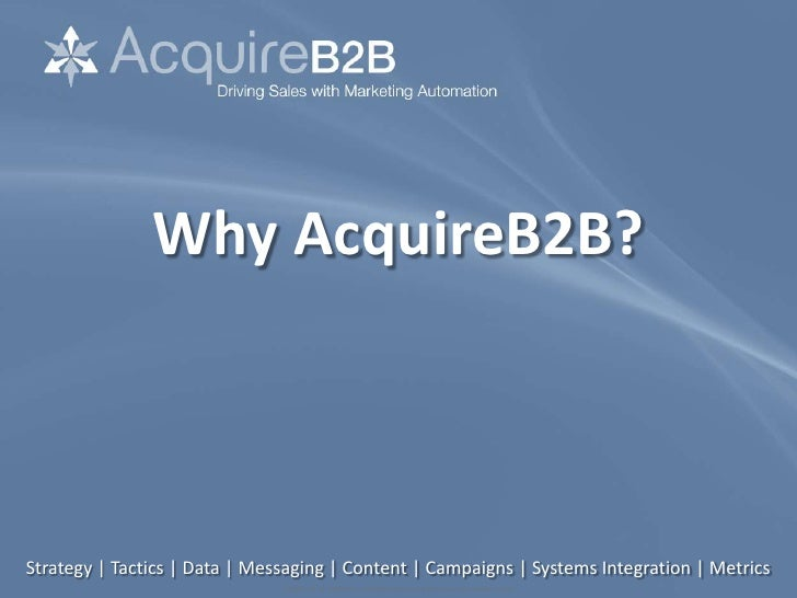 Why AcquireB2B?Strategy | Tactics | Data | Messaging | Content | Campaigns | Systems Integration | Metrics                ...