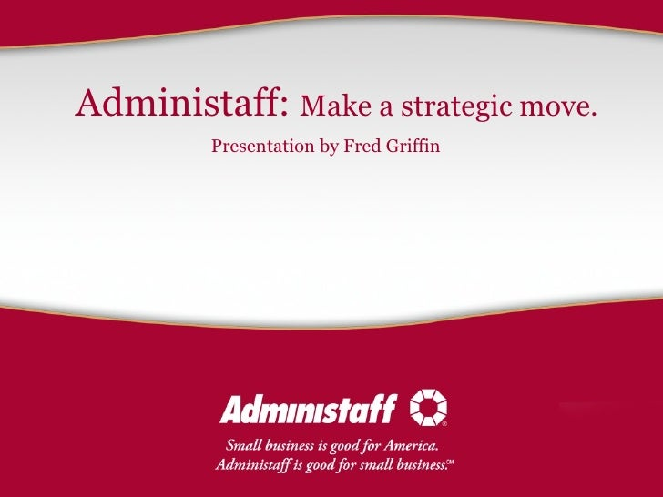 Administaff:  Make a strategic move. Presentation by Fred Griffin