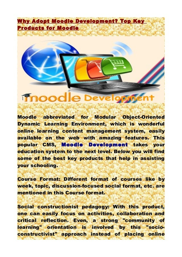 W hy Adopt Moodle Development? Top KeyProducts for MoodleMoodle abbreviated for Modular Object-OrientedDynamic Learning En...
