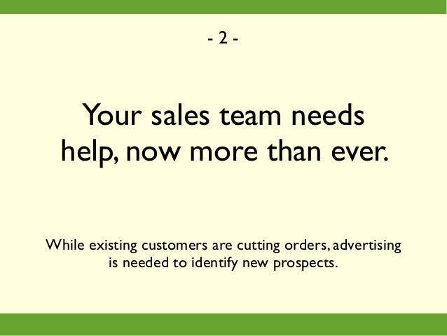 Your sales team needs help, now more than ever. While existing customers are cutting orders, advertising is needed to iden...