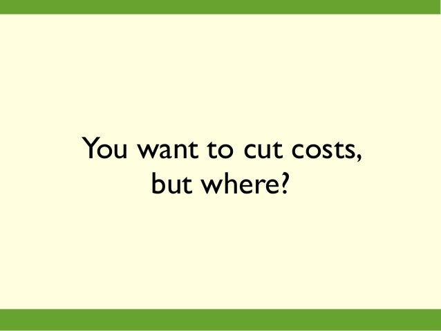You want to cut costs, but where?