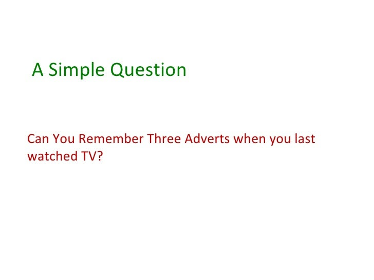 A Simple Question Can You Remember Three Adverts when you last watched TV?