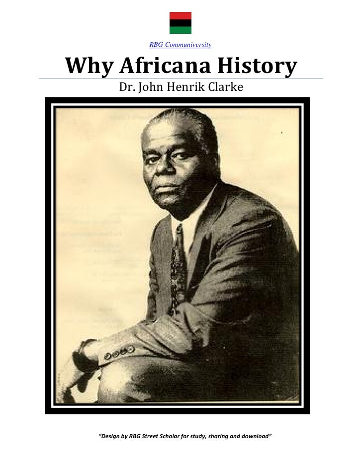 "RBG CommuniversityWhy Africana History         Dr. John Henrik Clarke  ""Design by RBG Street Scholar for study, sharing an..."