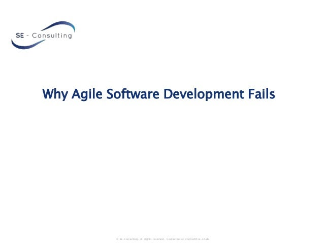 Why Agile Software Development Fails  © SE-Consulting. All rights reserved. Contact us at: contact@se-co.de