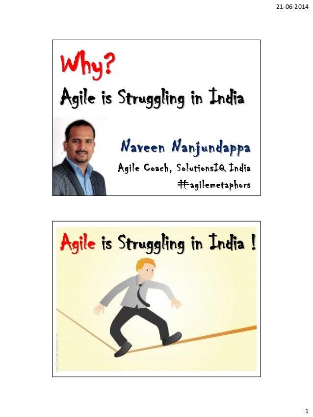 21-06-2014 1 Why? Agile is Struggling in India Naveen Nanjundappa Agile Coach, SolutionsIQ India #agilemetaphors Agile is ...