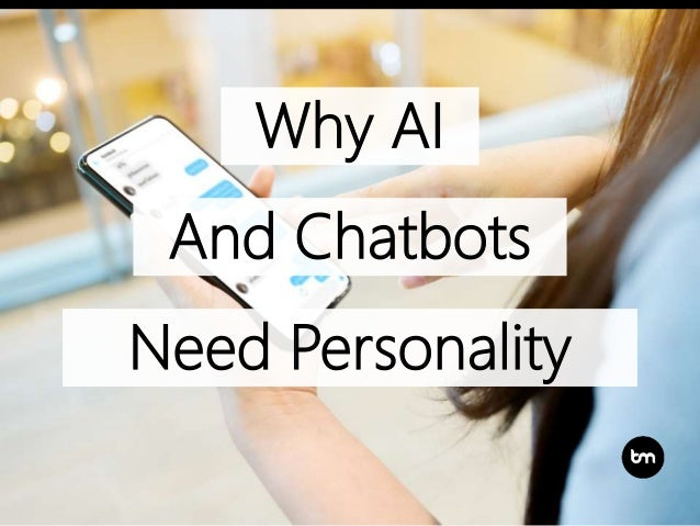 Need Personality Why AI And Chatbots