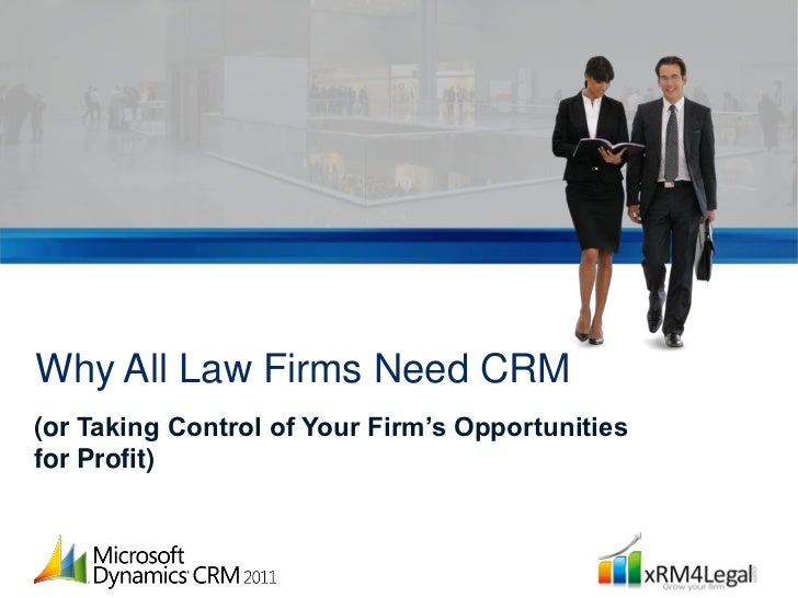 Why All Law Firms Need CRM(or Taking Control of Your Firm's Opportunitiesfor Profit)