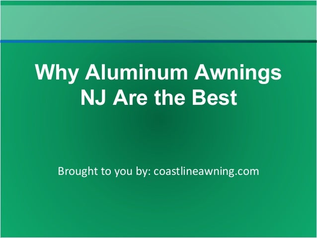 Brought To You By Coastlineawning Why Aluminum Awnings NJ Are The Best