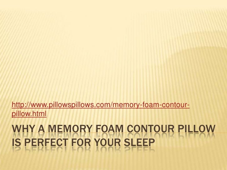 Why a memory foam contour pillow is perfect for your sleep<br />http://www.pillowspillows.com/memory-foam-contour-pillow.h...