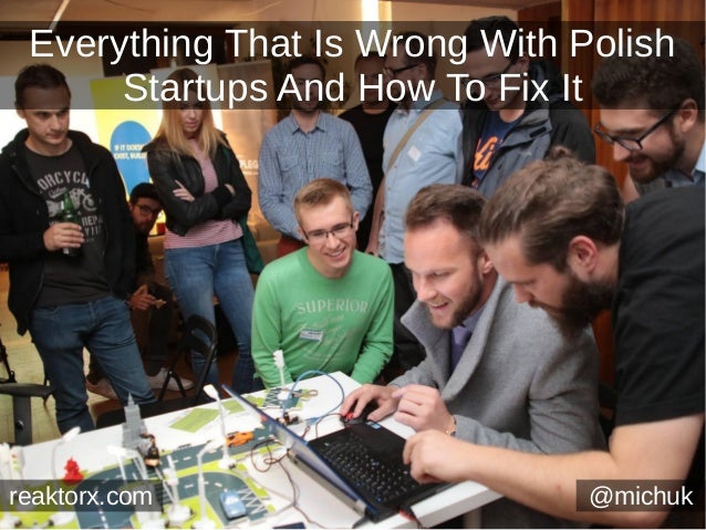 Everything That Is Wrong With Polish Startups And How To Fix It @michukreaktorx.com
