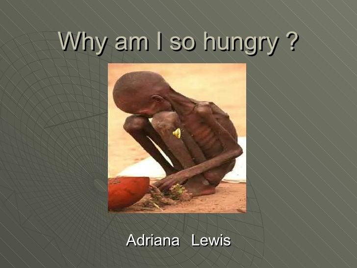 Why am I so hungry ? Adriana   Lewis