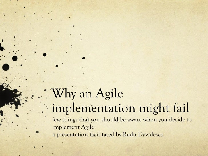 Why an Agileimplementation might failfew things that you should be aware when you decide toimplement Agilea presentation f...