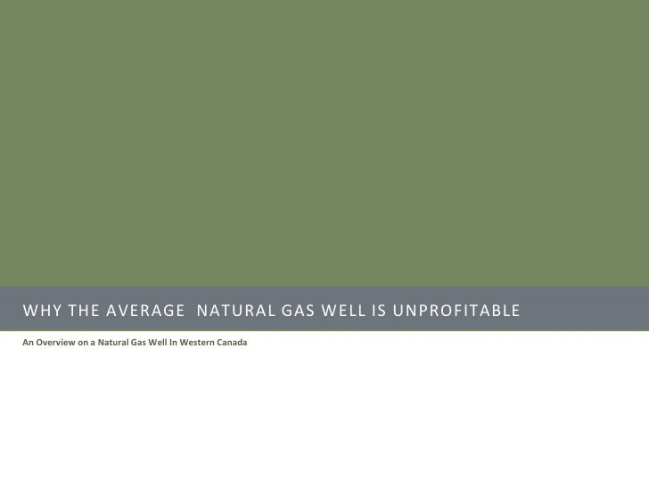 Why the average  natural gas well is unprofitable<br />An Overview on a Natural Gas Well In Western Canada<br />