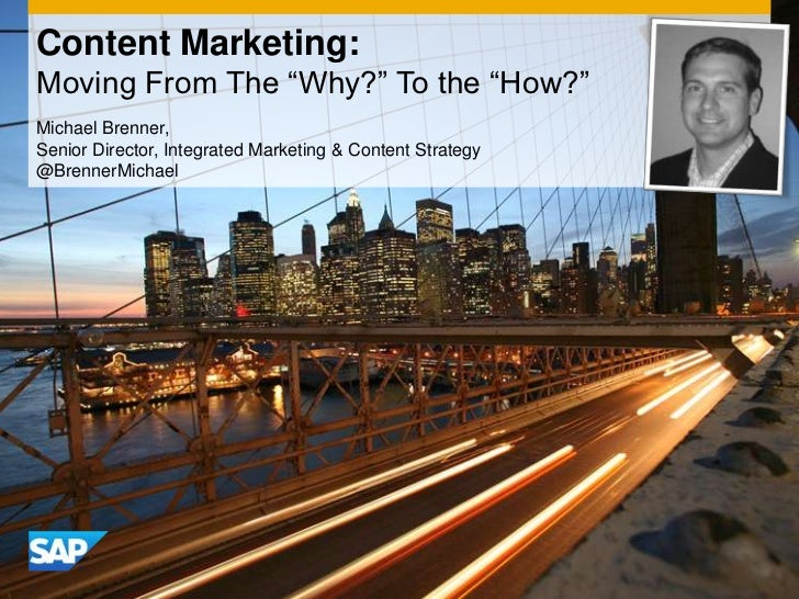 "Content Marketing:Moving From The ""Why?"" To the ""How?""Michael Brenner,Senior Director, Integrated Marketing & Content Stra..."