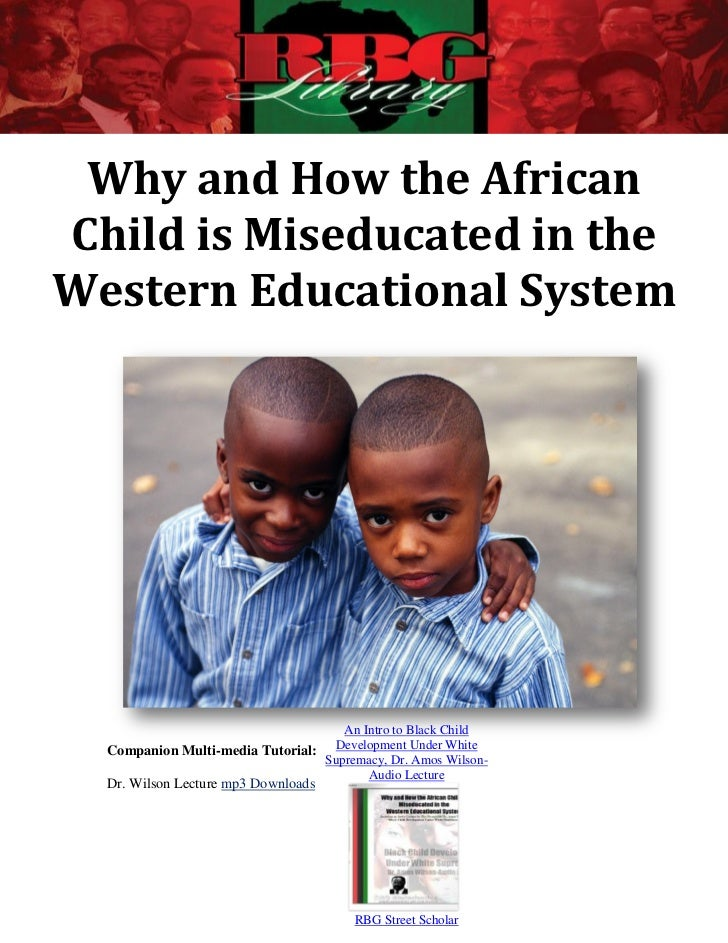 Why and How the AfricanChild is Miseducated in theWestern Educational System                                     An Intro ...